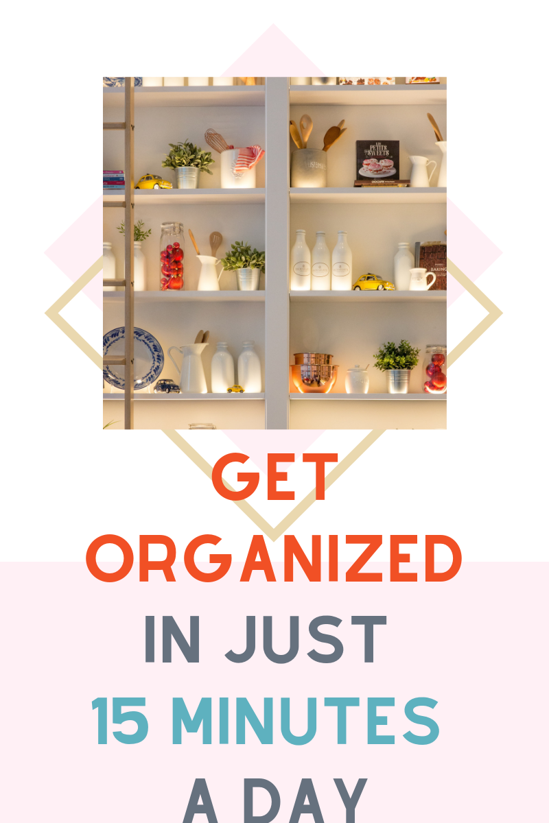 Get Organized in Just 15 Minutes Per Day | The Easiest Way to Declutter
